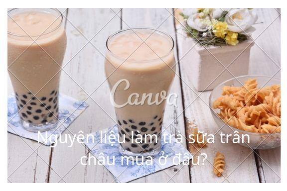 Nguyên liệu làm trà sữa trân châu mua ở đâu?